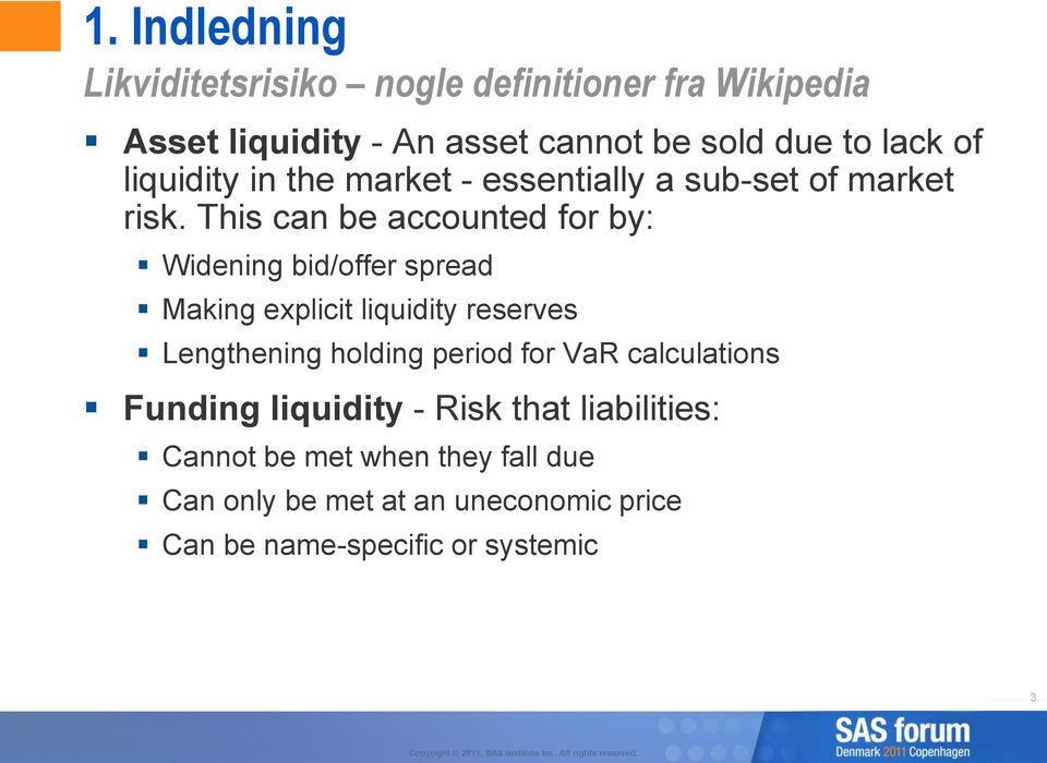 This can be accounted for by: Widening bid/offer spread Making explicit liquidity reserves Lengthening holding period