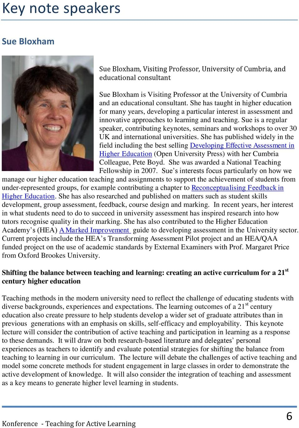 Sue is a regular speaker, contributing keynotes, seminars and workshops to over 30 UK and international universities.