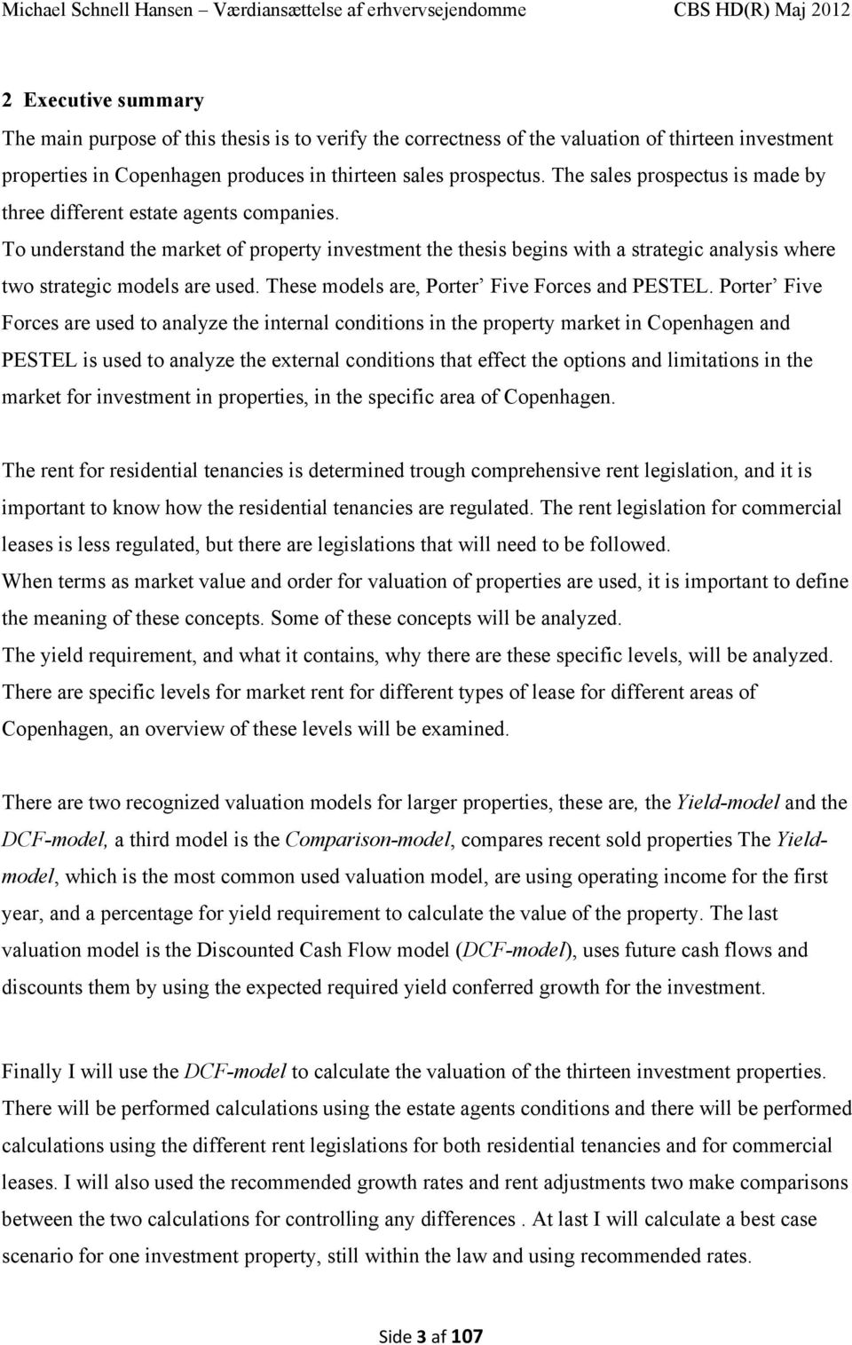 To understand the market of property investment the thesis begins with a strategic analysis where two strategic models are used. These models are, Porter Five Forces and PESTEL.