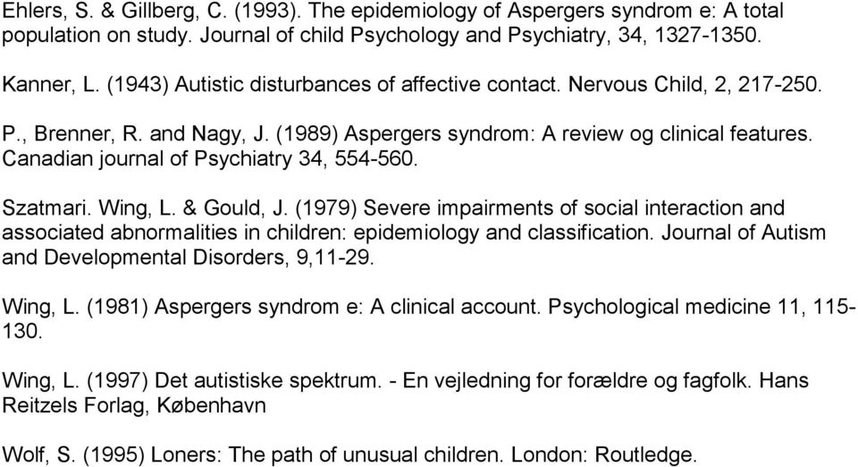 Canadian journal of Psychiatry 34, 554-560. Szatmari. Wing, L. & Gould, J. (1979) Severe impairments of social interaction and associated abnormalities in children: epidemiology and classification.