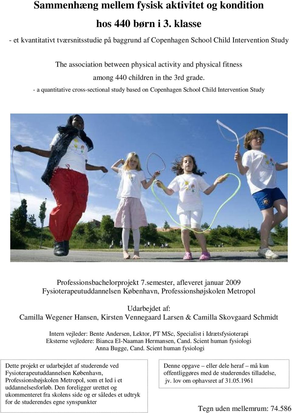 - a quantitative cross-sectional study based on Copenhagen School Child Intervention Study Professionsbachelorprojekt 7.