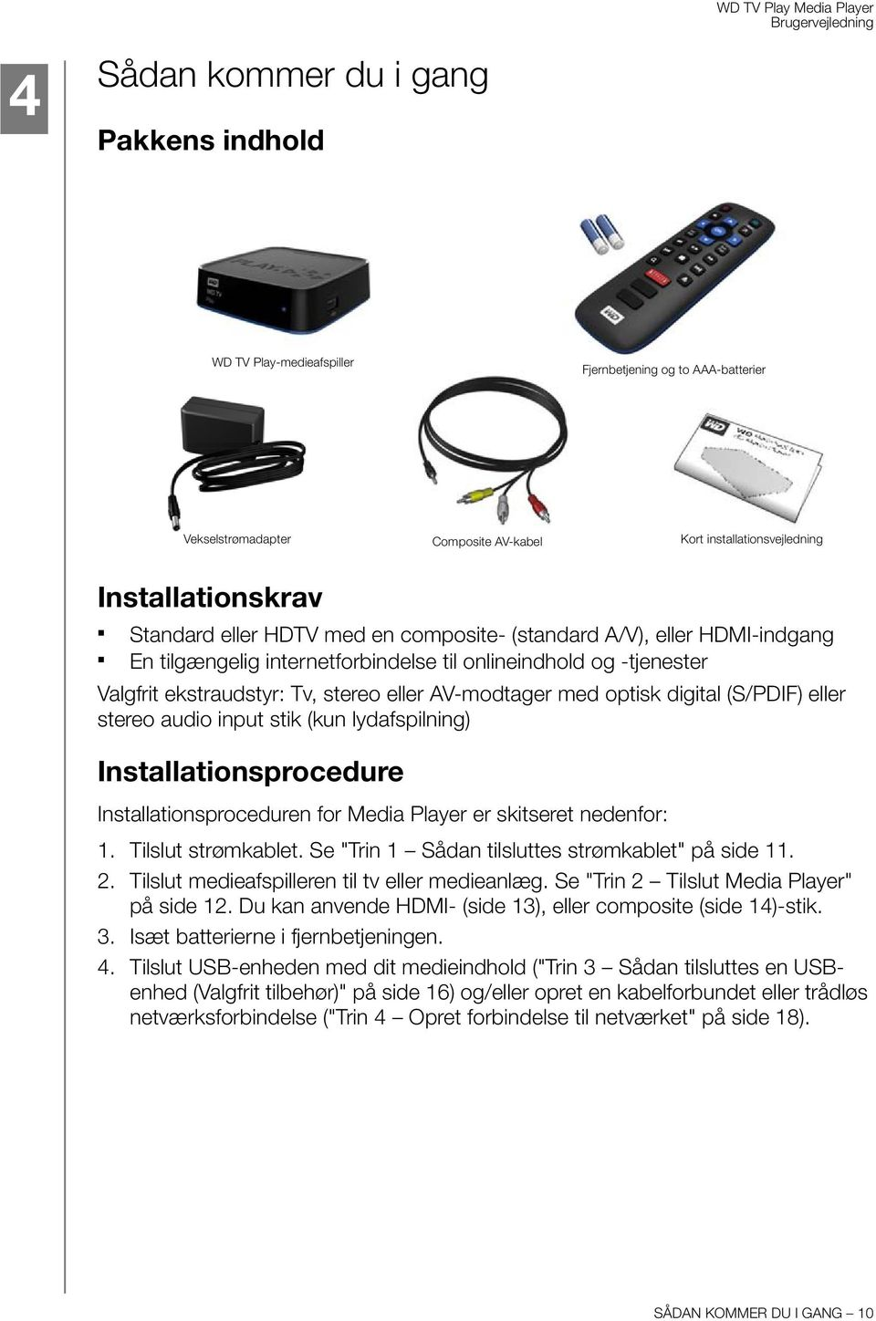 digital (S/PDIF) eller stereo audio input stik (kun lydafspilning) Installationsprocedure Installationsproceduren for Media Player er skitseret nedenfor: 1. Tilslut strømkablet.