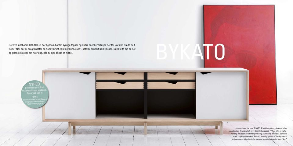 BYKATO NYHED Download app til ipad og design dit eget sideboard. Se mere på side 15 NEWS Download the app to your ipad and design your own sideboard.