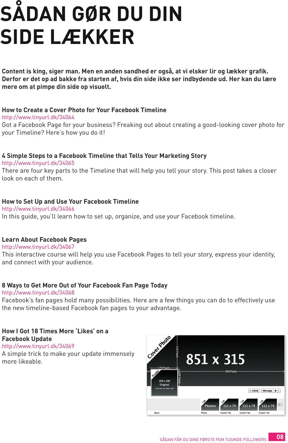 tinyurl.dk/34064 Got a Facebook Page for your business? Freaking out about creating a good-looking cover photo for your Timeline? Here s how you do it!
