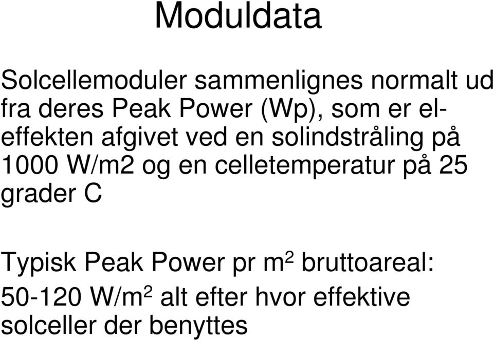 W/m2 og en celletemperatur på 25 grader C Typisk Peak Power pr m 2