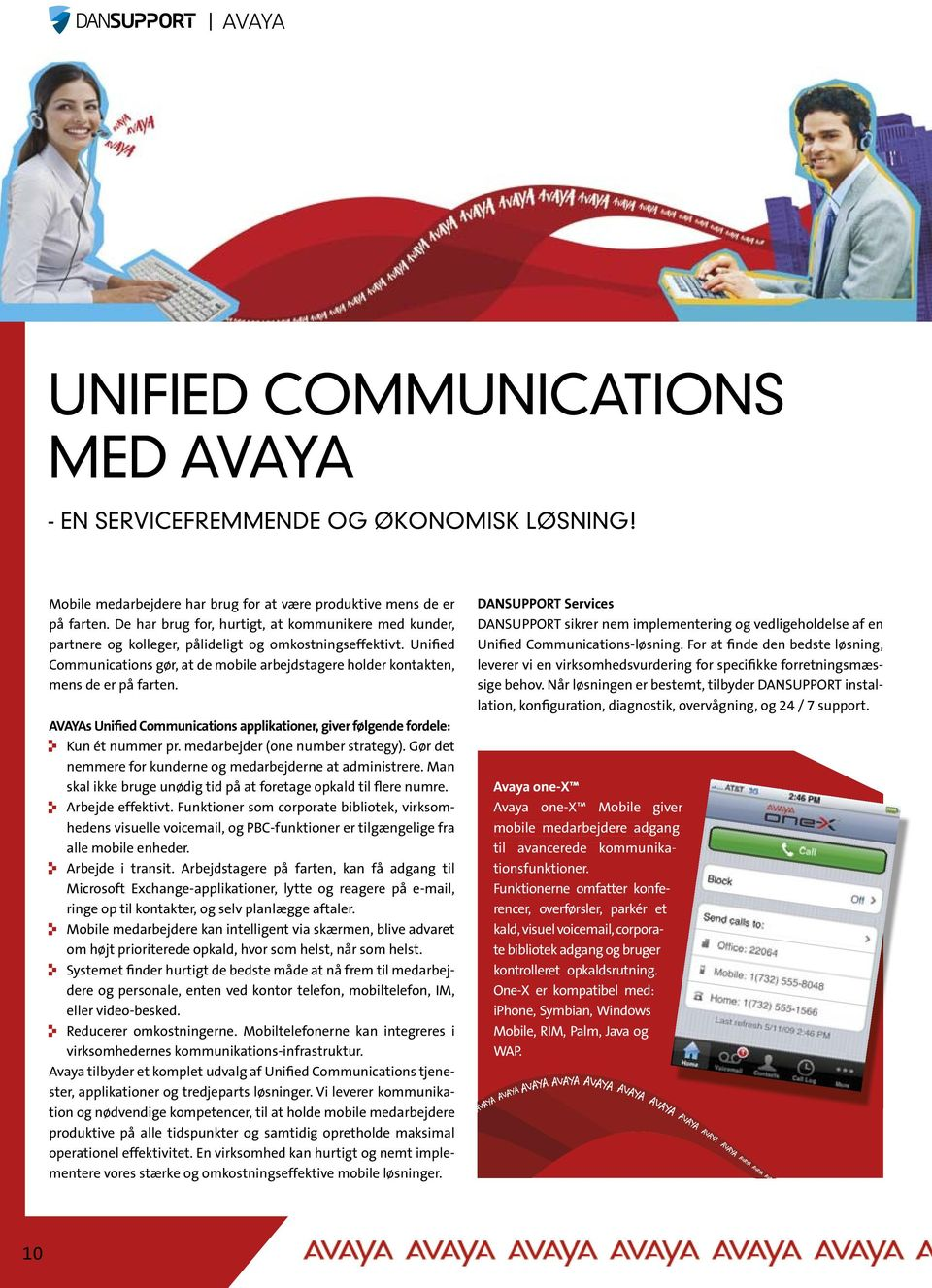 Unified Communications gør, at de mobile arbejdstagere holder kontakten, mens de er på farten. AVAYAs Unified Communications applikationer, giver følgende fordele: Kun ét nummer pr.