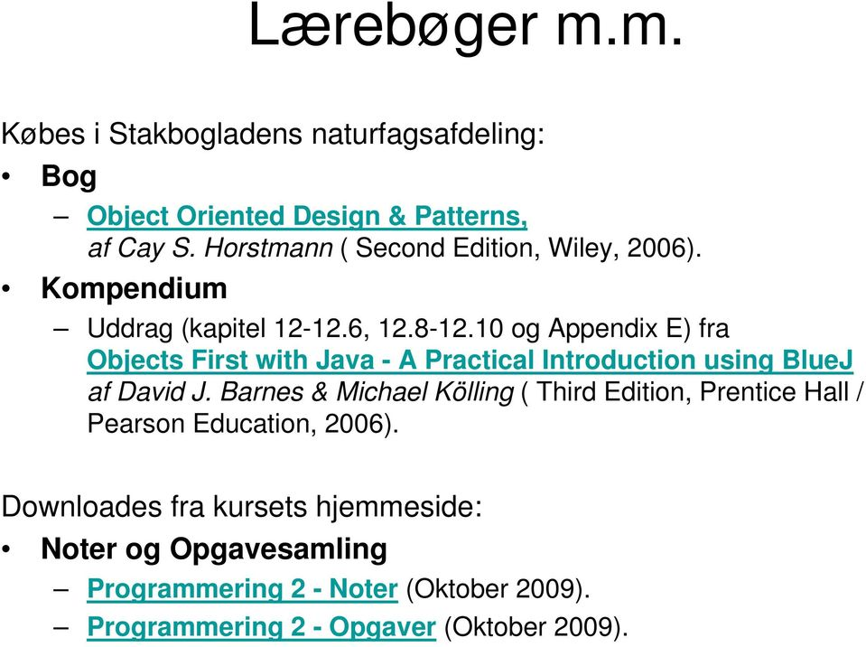 10 og Appendix E) fra Objects First with Java - A Practical Introduction using BlueJ af David J.