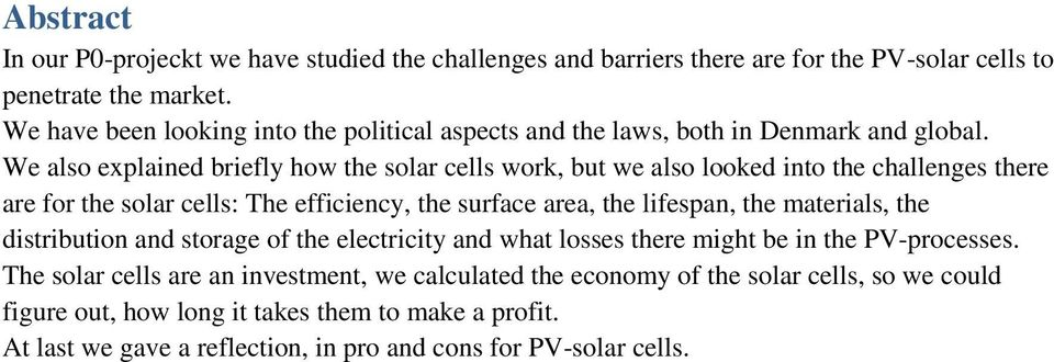 We also explained briefly how the solar cells work, but we also looked into the challenges there are for the solar cells: The efficiency, the surface area, the lifespan, the