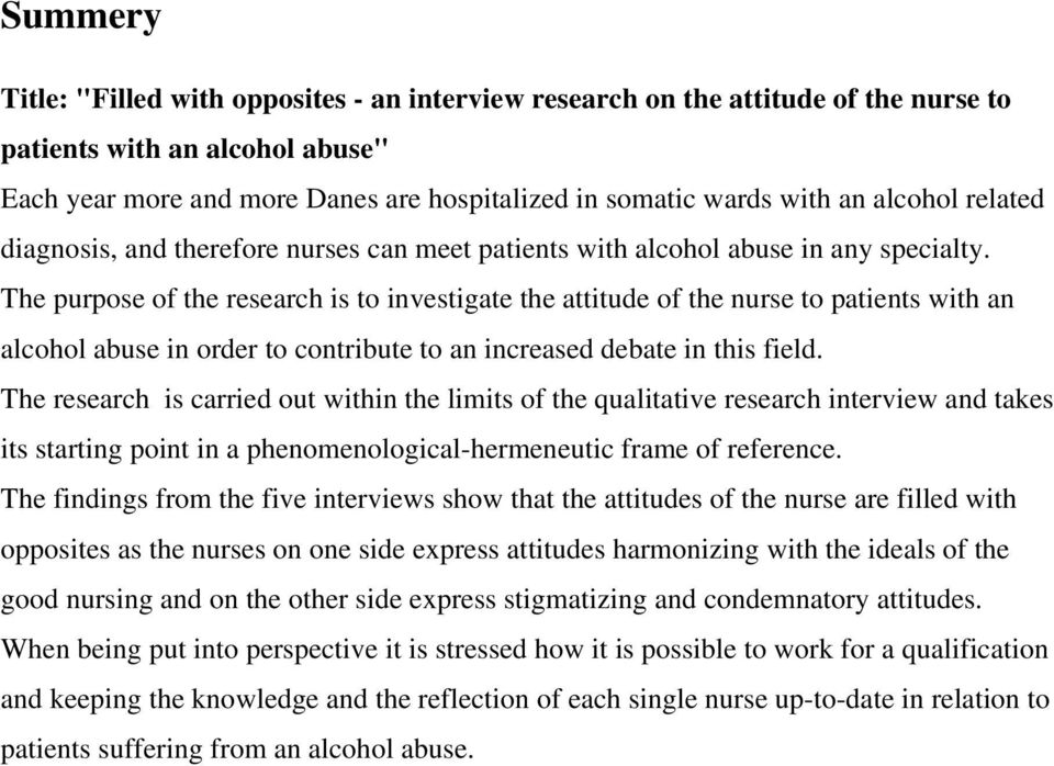 The purpose of the research is to investigate the attitude of the nurse to patients with an alcohol abuse in order to contribute to an increased debate in this field.
