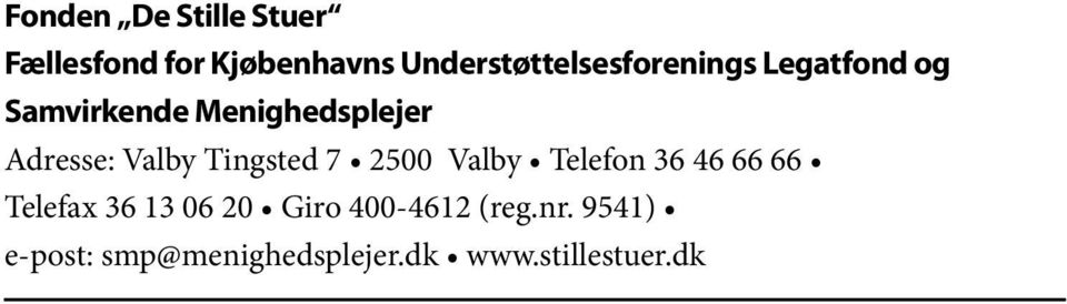 Adresse: Valby Tingsted 7 2500 Valby Telefon 36 46 66 66 Telefax 36