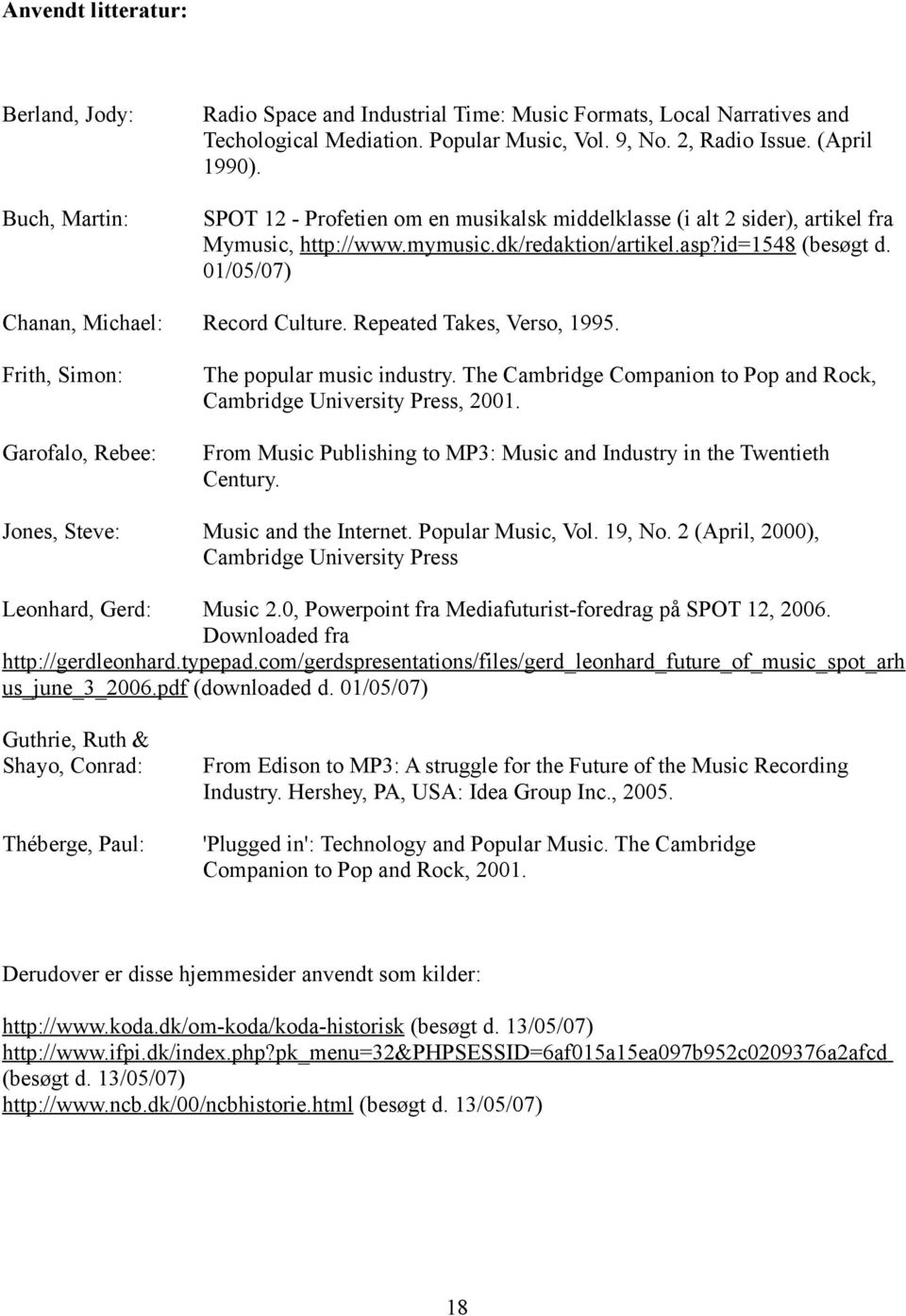 Repeated Takes, Verso, 1995. Frith, Simon: Garofalo, Rebee: The popular music industry. The Cambridge Companion to Pop and Rock, Cambridge University Press, 2001.