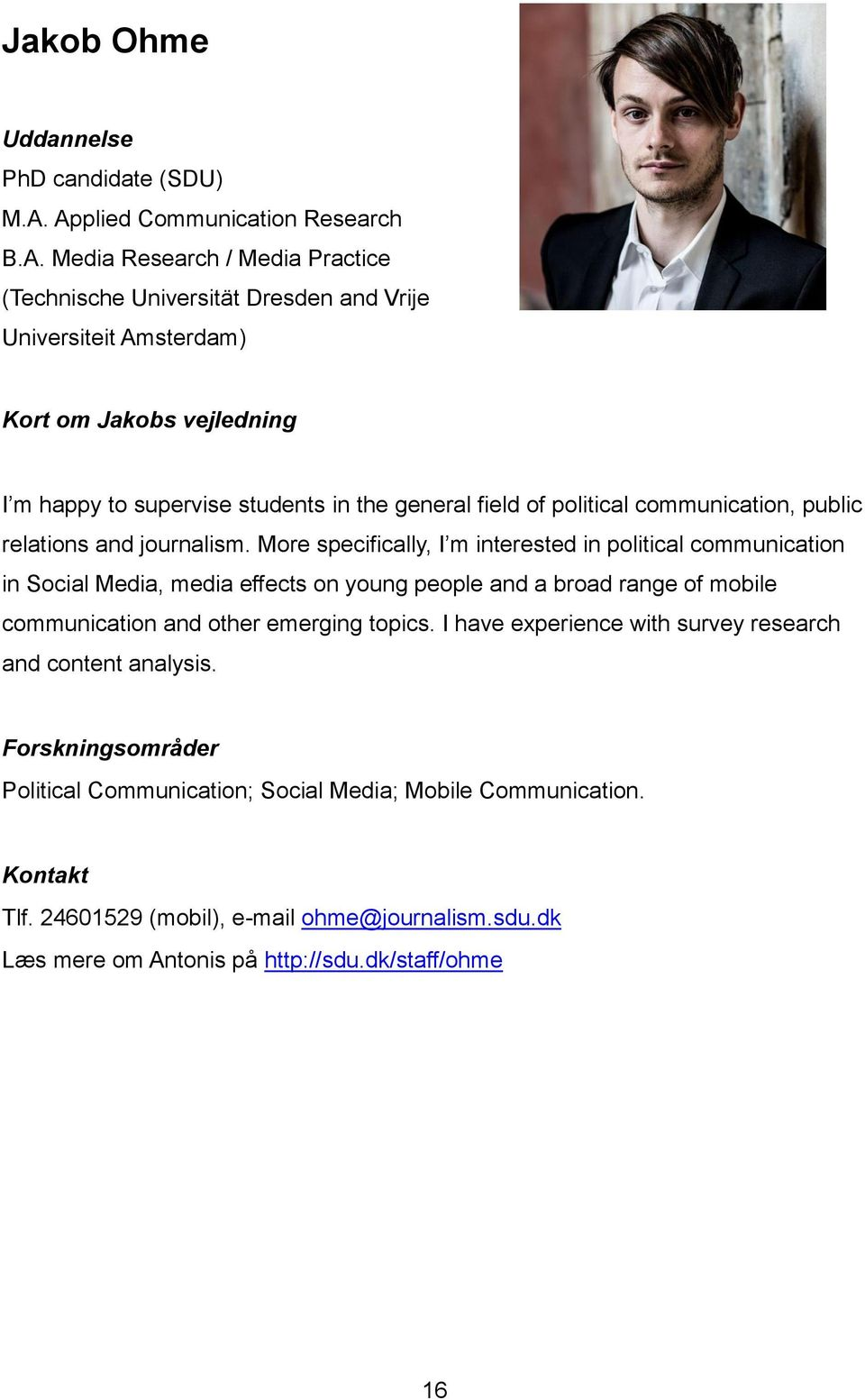 supervise students in the general field of political communication, public relations and journalism.