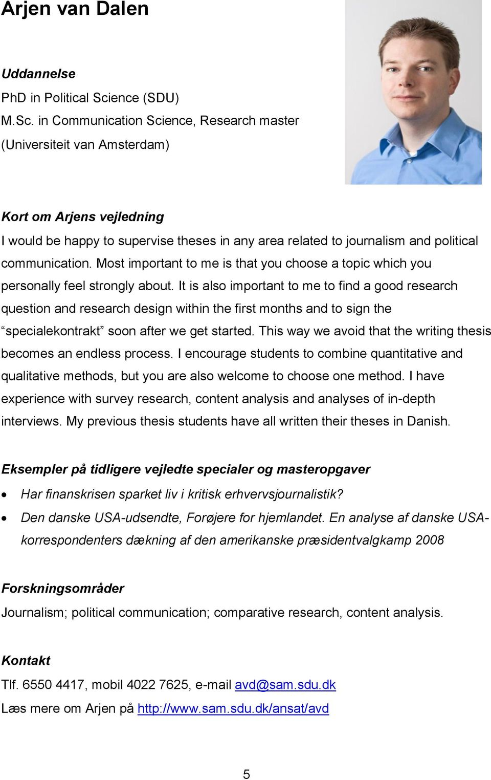 in Communication Science, Research master (Universiteit van Amsterdam) Kort om Arjens vejledning I would be happy to supervise theses in any area related to journalism and political communication.