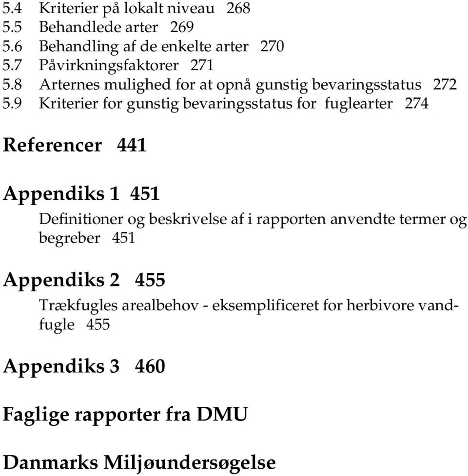 9 Kriterier for gunstig bevaringsstatus for fuglearter 274 Referencer 441 Appendiks 1 451 Definitioner og beskrivelse af i