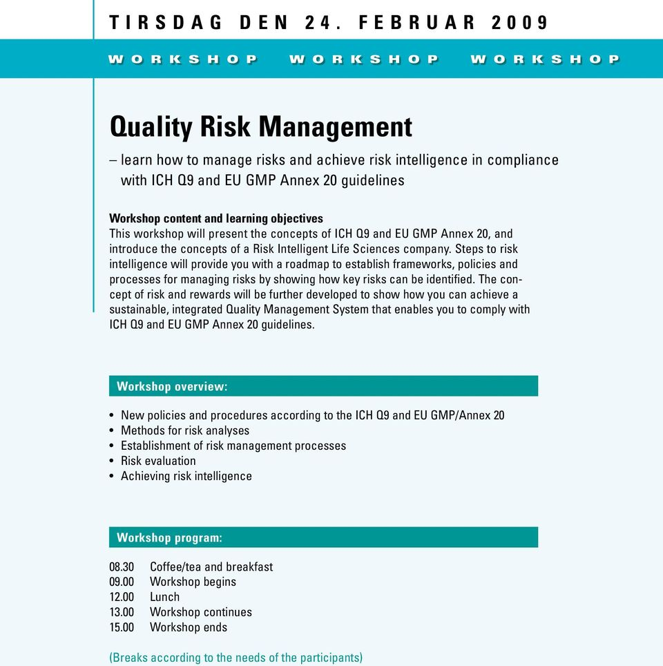 guidelines Workshop content and learning objectives This workshop will present the concepts of ICH Q9 and EU GMP Annex 20, and introduce the concepts of a Risk Intelligent Life Sciences company.