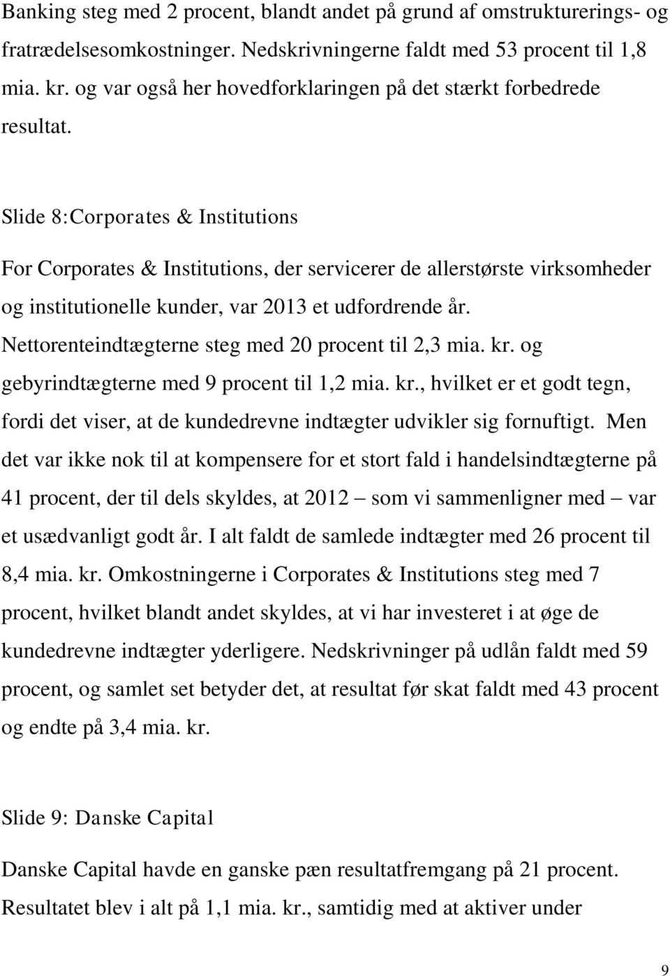 Slide 8:Corporates & Institutions For Corporates & Institutions, der servicerer de allerstørste virksomheder og institutionelle kunder, var 2013 et udfordrende år.