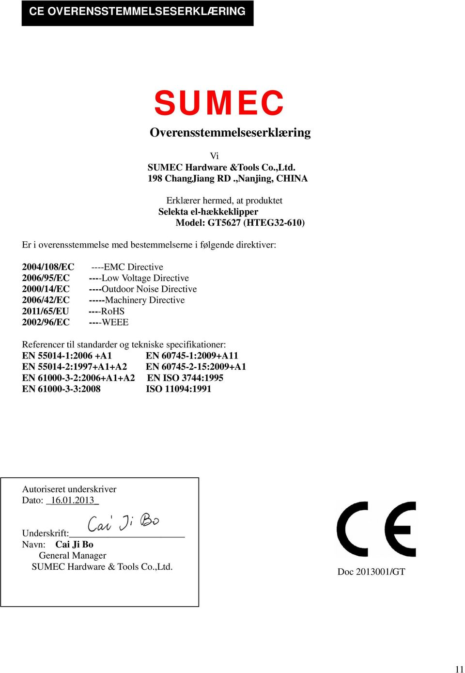 2006/42/EC 2011/65/EU 2002/96/EC ----EMC Directive ----Low Voltage Directive ----Outdoor Noise Directive -----Machinery Directive ----RoHS ----WEEE Referencer til standarder og tekniske