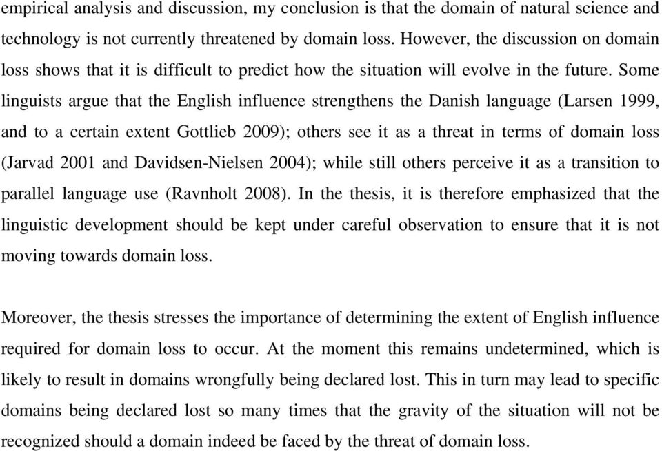 Some linguists argue that the English influence strengthens the Danish language (Larsen 1999, and to a certain extent Gottlieb 2009); others see it as a threat in terms of domain loss (Jarvad 2001