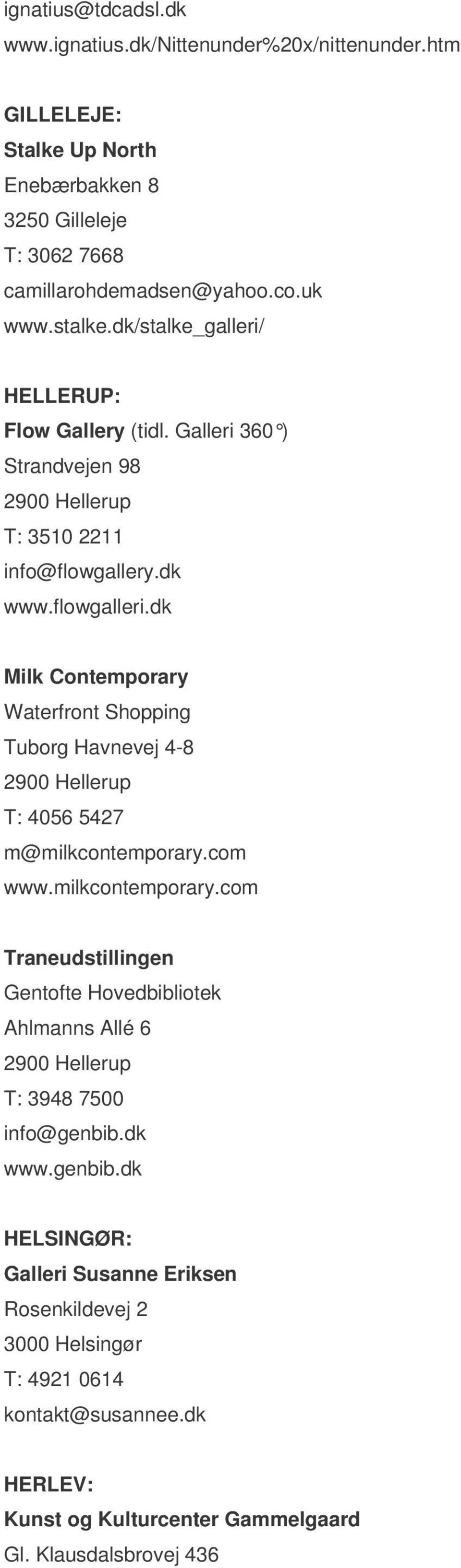 dk Milk Contemporary Waterfront Shopping Tuborg Havnevej 4-8 2900 Hellerup T: 4056 5427 m@milkcontemporary.