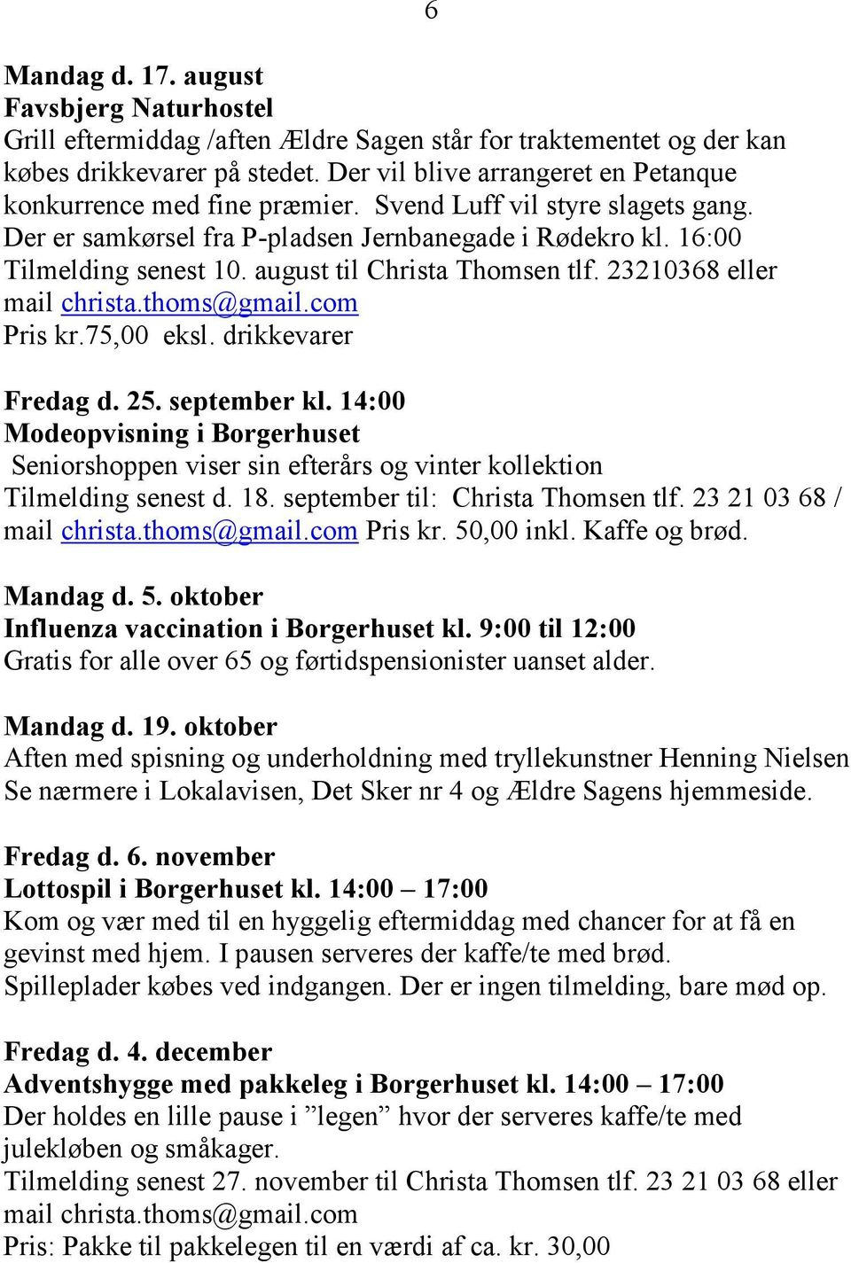 august til Christa Thomsen tlf. 23210368 eller mail christa.thoms@gmail.com Pris kr.75,00 eksl. drikkevarer 6 Fredag d. 25. september kl.
