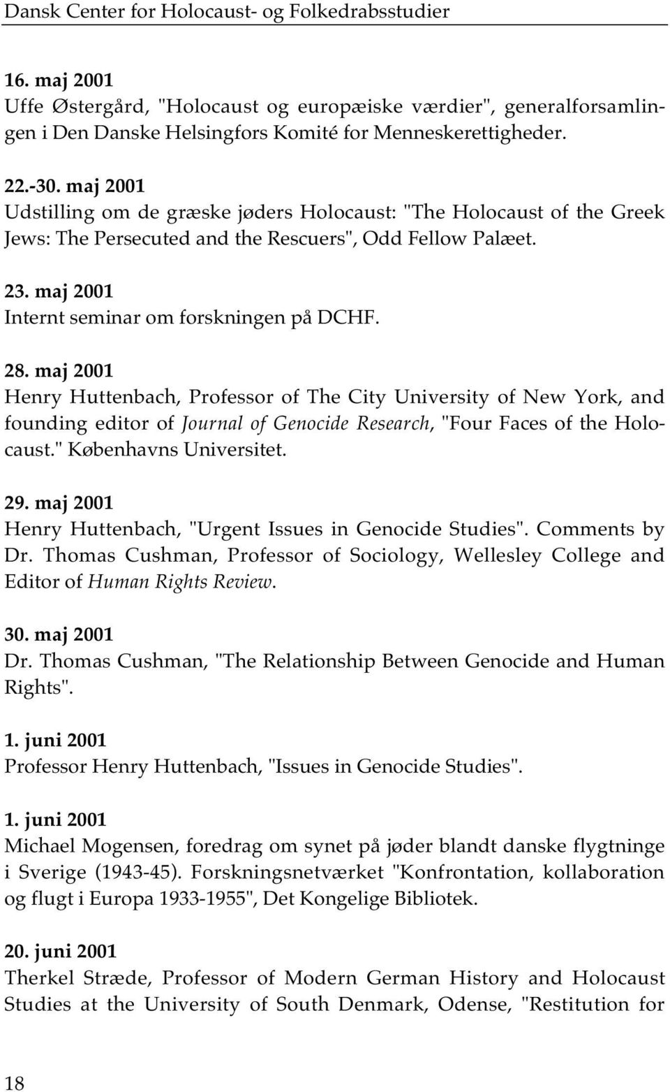"maj 2001 Henry Huttenbach, Professor of The City University of New York, and founding editor of Journal of Genocide Research, ""Four Faces of the Holocaust."" Københavns Universitet. 29."