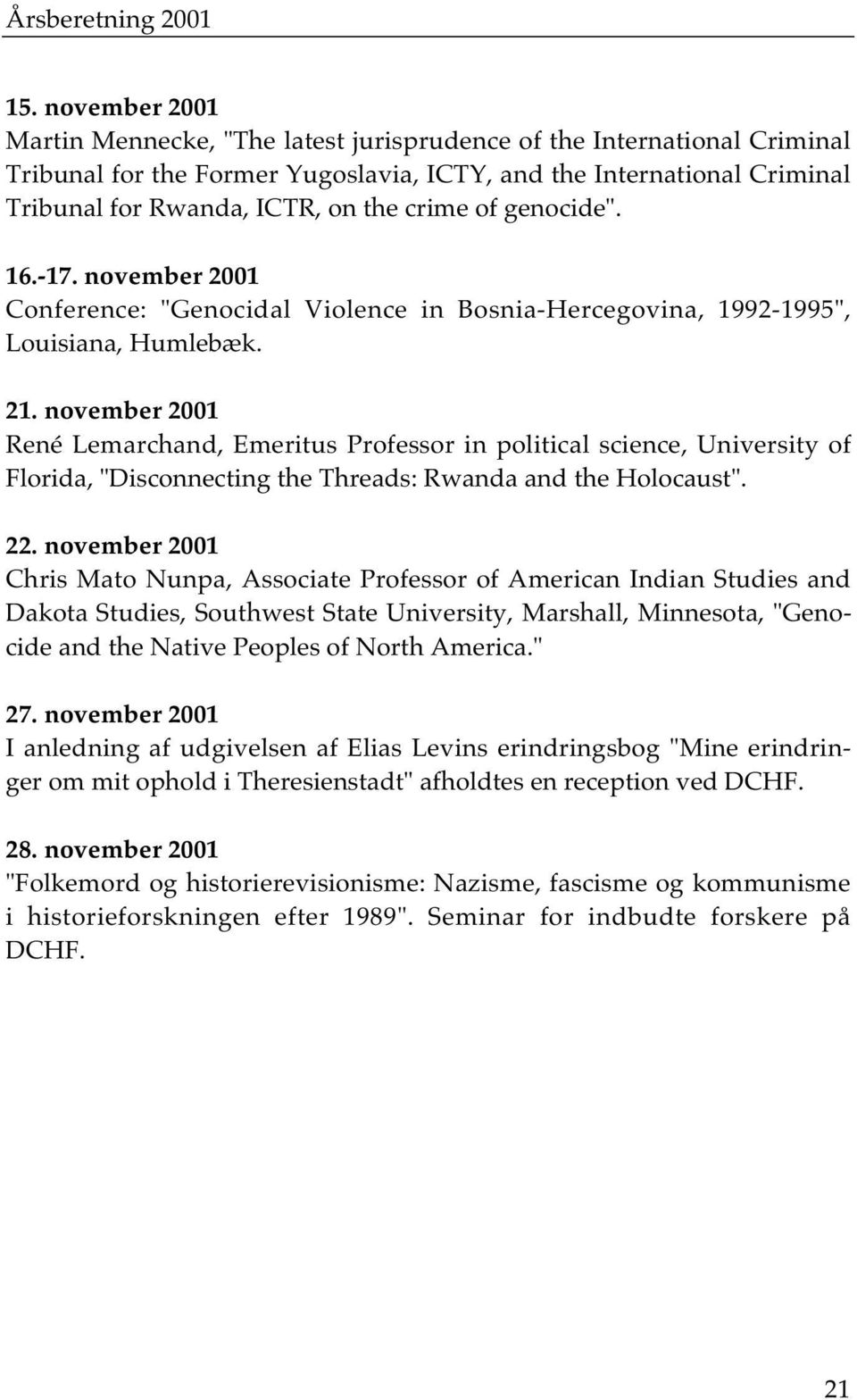 "of genocide"". 16.-17. november 2001 Conference: ""Genocidal Violence in Bosnia-Hercegovina, 1992-1995"", Louisiana, Humlebæk. 21."