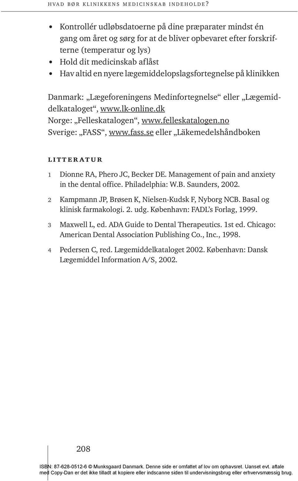 se eller Läkemedelshåndboken litteratur 1 Dionne RA, Phero JC, Becker DE. Management of pain and anxiety in the dental office. Philadelphia: W.B. Saunders, 2002.