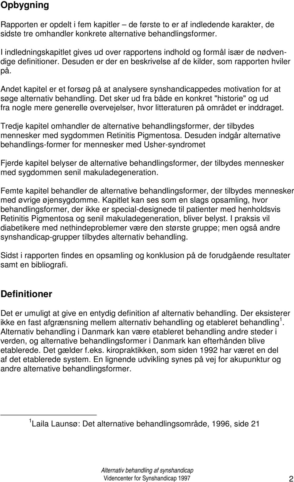 Andet kapitel er et forsøg på at analysere synshandicappedes motivation for at søge alternativ behandling.