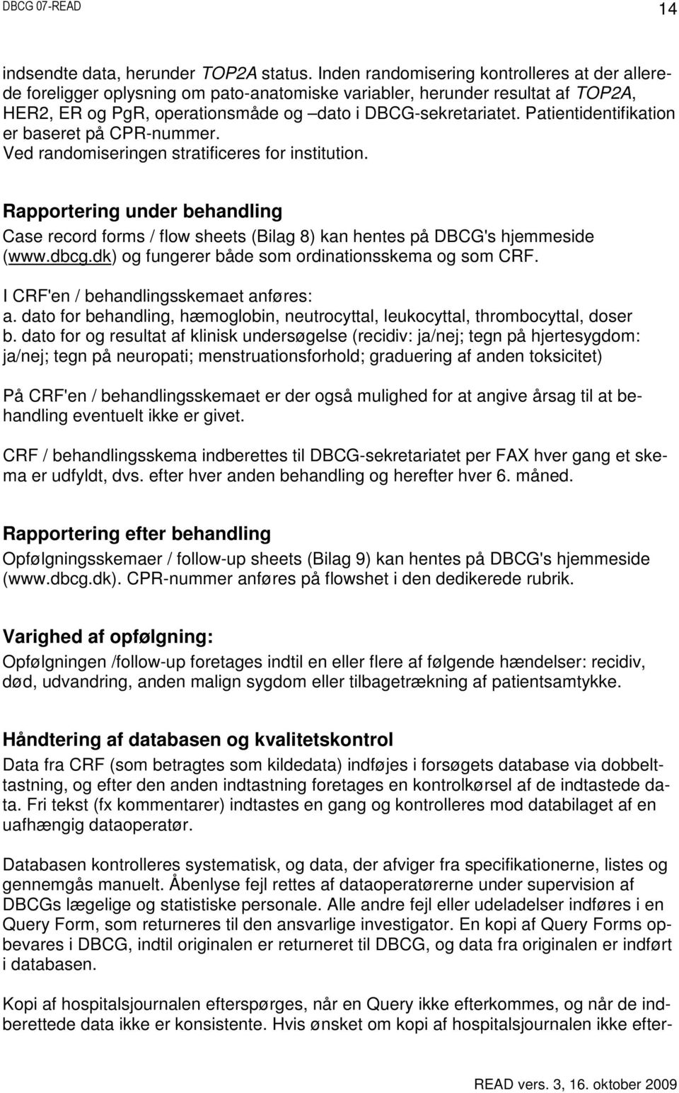 Patientidentifikation er baseret på CPR-nummer. Ved randomiseringen stratificeres for institution.