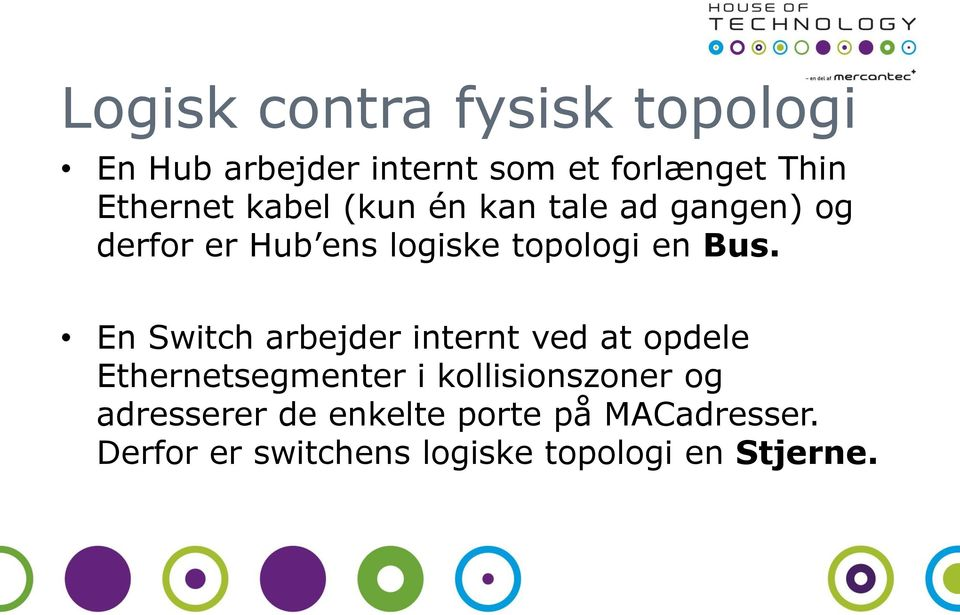 En Switch arbejder internt ved at opdele Ethernetsegmenter i kollisionszoner og