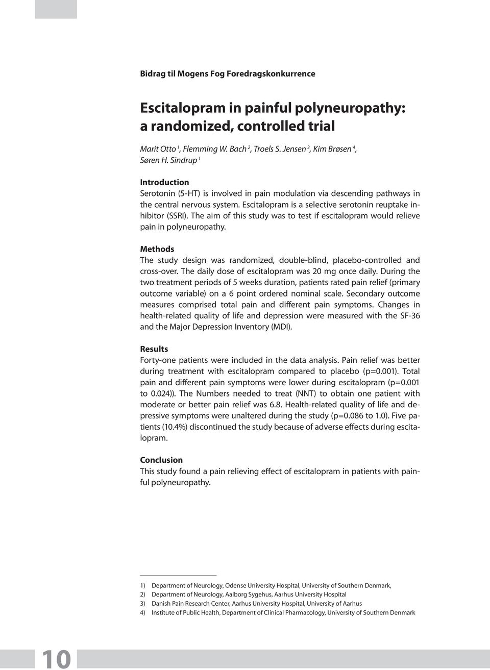 The aim of this study was to test if escitalopram would relieve pain in polyneuropathy. Methods The study design was randomized, double-blind, placebo-controlled and cross-over.