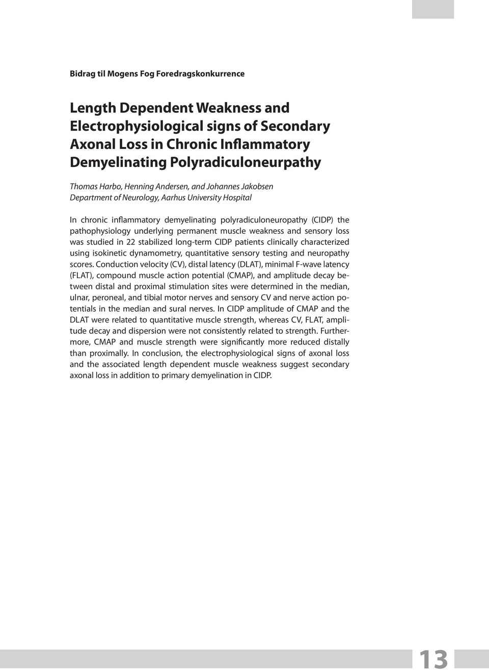 permanent muscle weakness and sensory loss was studied in 22 stabilized long-term CIDP patients clinically characterized using isokinetic dynamometry, quantitative sensory testing and neuropathy