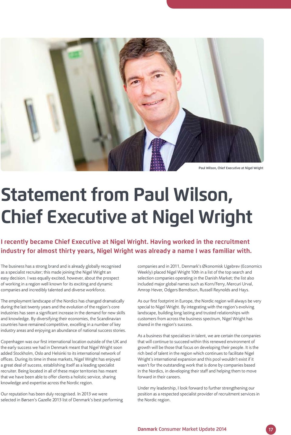 The business has a strong brand and is already globally recognised as a specialist recruiter; this made joining the Nigel Wright an easy decision.