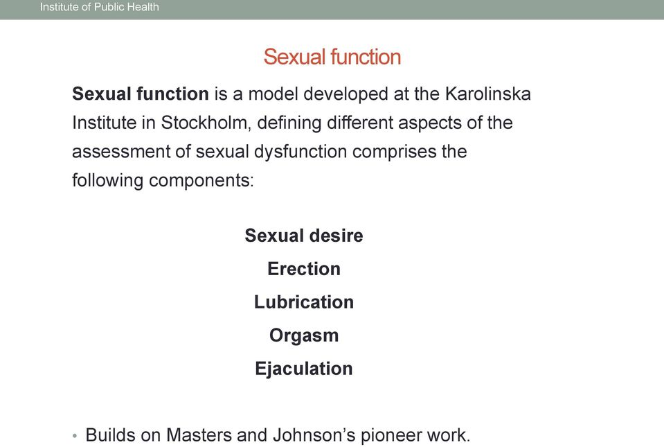 assessment of sexual dysfunction comprises the following components: Sexual