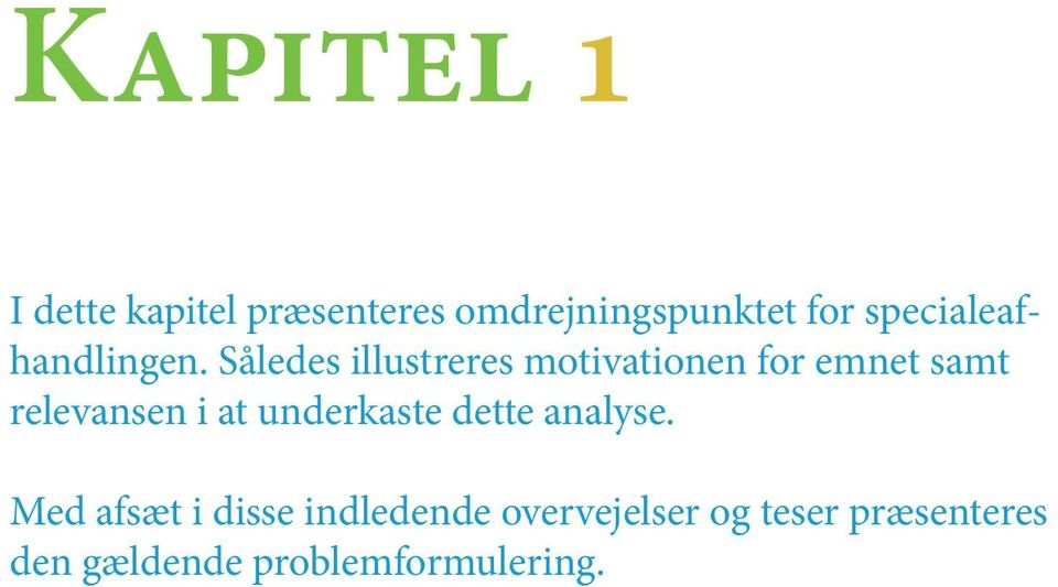 Således illustreres motivationen for emnet samt relevansen i at