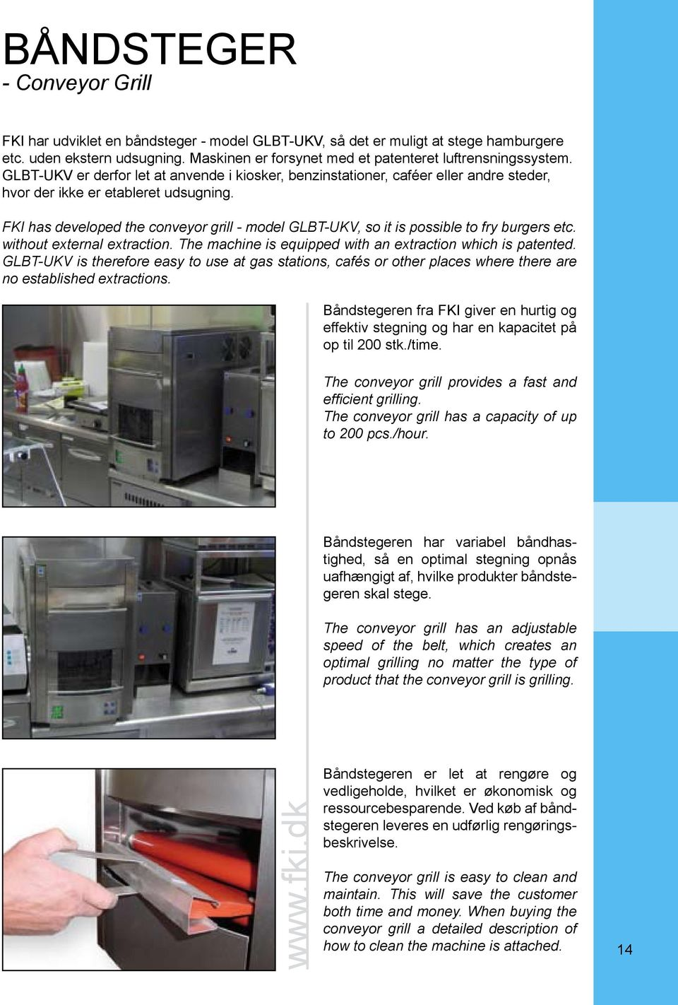 FKI has developed the conveyor grill - model GLBT-UKV, so it is possible to fry burgers etc. without external extraction. The machine is equipped with an extraction which is patented.
