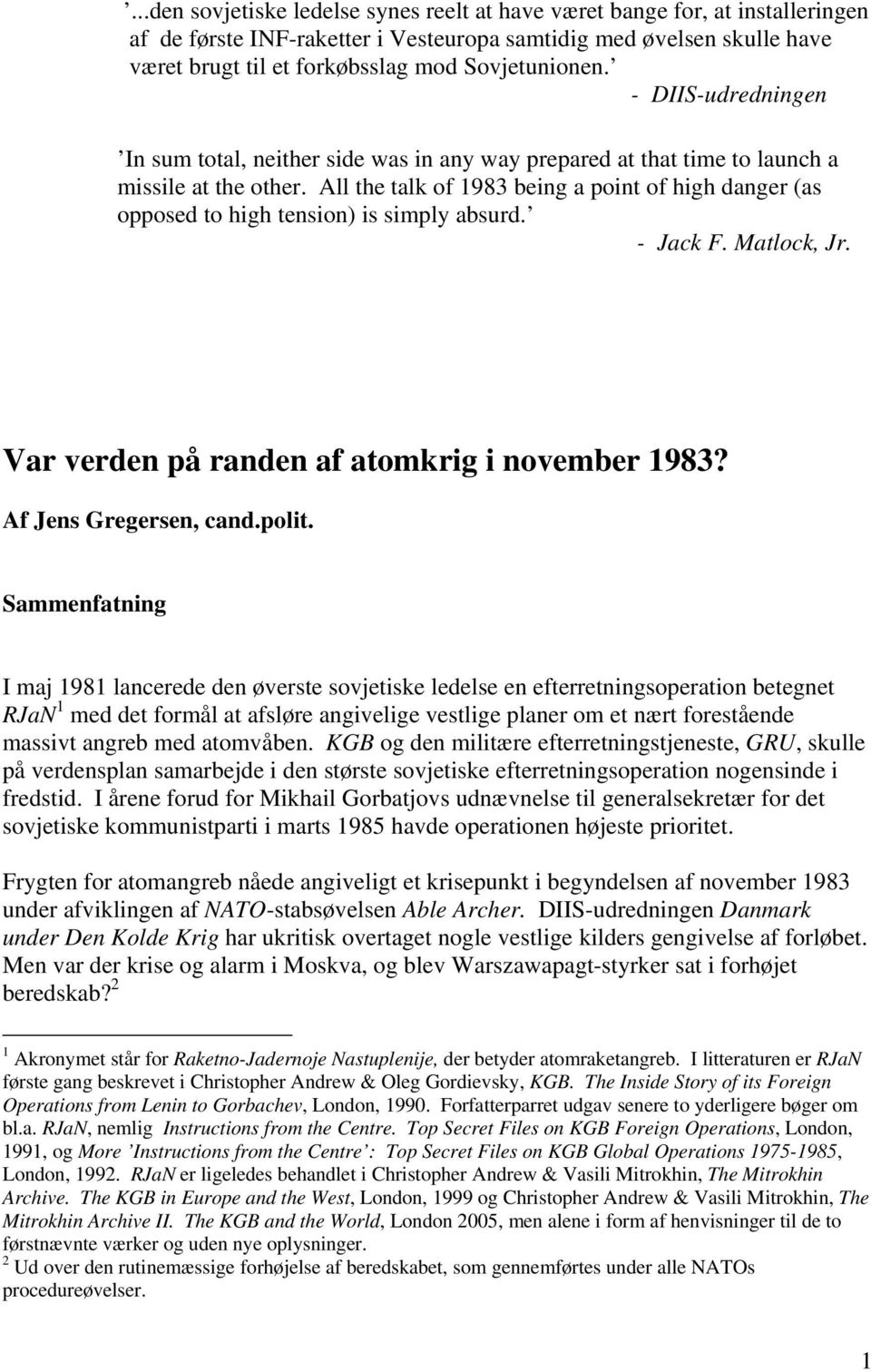 All the talk of 1983 being a point of high danger (as opposed to high tension) is simply absurd. - Jack F. Matlock, Jr. Var verden på randen af atomkrig i november 1983? Af Jens Gregersen, cand.polit.