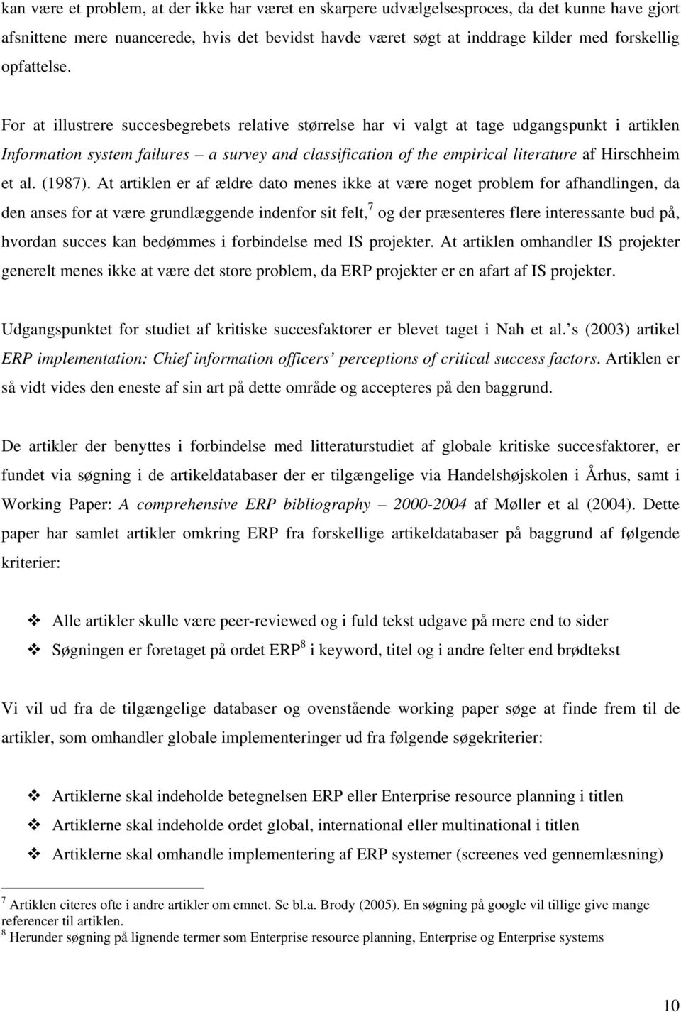 For at illustrere succesbegrebets relative størrelse har vi valgt at tage udgangspunkt i artiklen Information system failures a survey and classification of the empirical literature af Hirschheim et