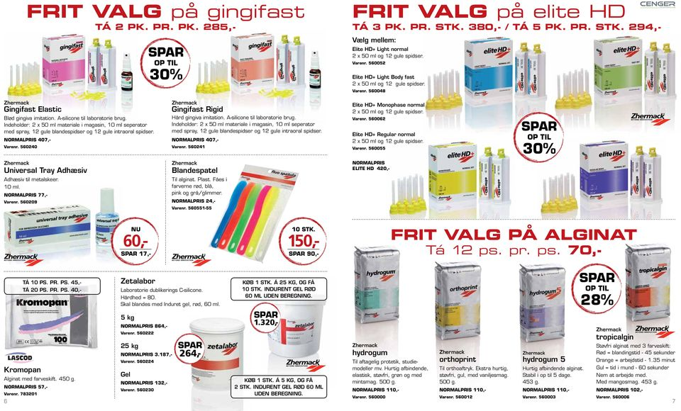 Indeholder: 2 x 50 ml materiale i magasin, 10 ml seperator med spray, 12 gule blandespidser og 12 gule intraoral spidser. 407,- Varenr. 560240 Gingifast Rigid Hård gingiva imitation.