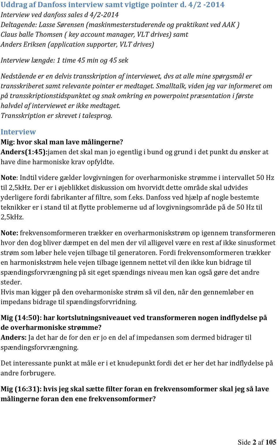(application supporter, VLT drives) Interview længde: 1 time 45 min og 45 sek Nedstående er en delvis transskription af interviewet, dvs at alle mine spørgsmål er transskriberet samt relevante