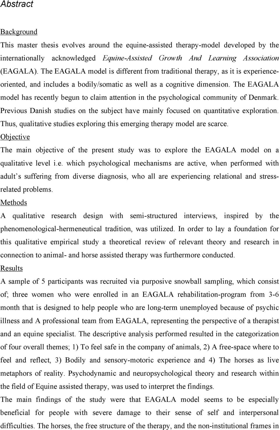 The EAGALA model has recently begun to claim attention in the psychological community of Denmark. Previous Danish studies on the subject have mainly focused on quantitative exploration.