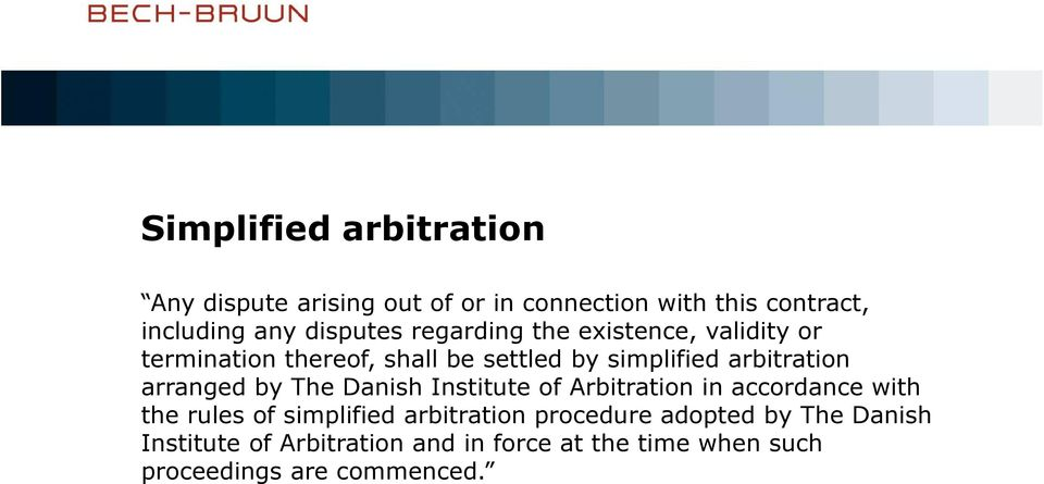 arbitration arranged by The Danish Institute of Arbitration in accordance with the rules of simplified