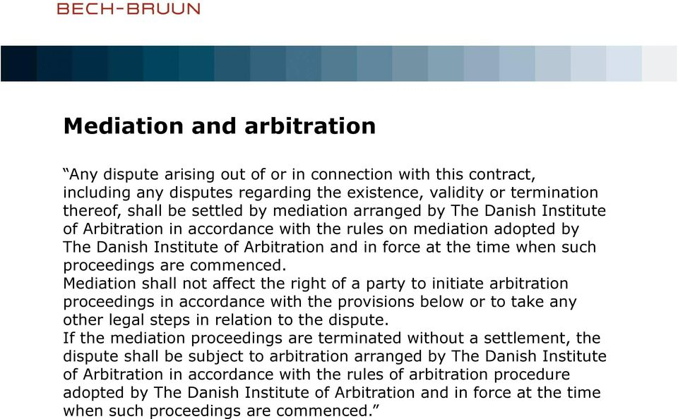 commenced. Mediation shall not affect the right of a party to initiate arbitration proceedings in accordance with the provisions below or to take any other legal steps in relation to the dispute.