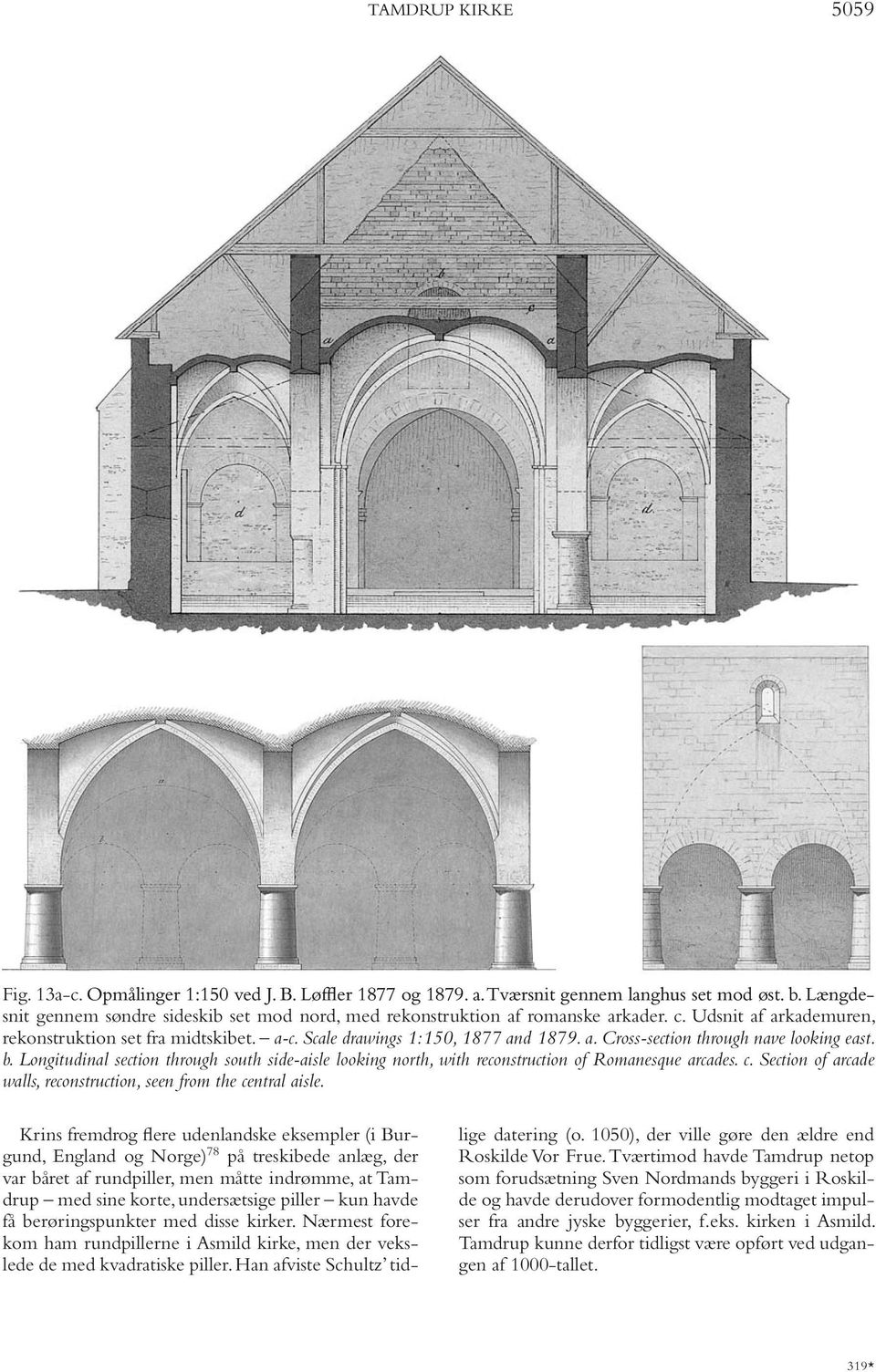 b. Longitudinal section through south side-aisle looking north, with reconstruction of Romanesque arcades. c. Section of arcade walls, reconstruction, seen from the central aisle.