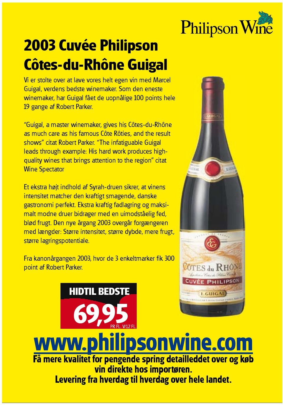 Guigal, a master winemaker, gives his Côtes-du-Rhône as much care as his famous Côte Rôties, and the result shows citat Robert Parker.