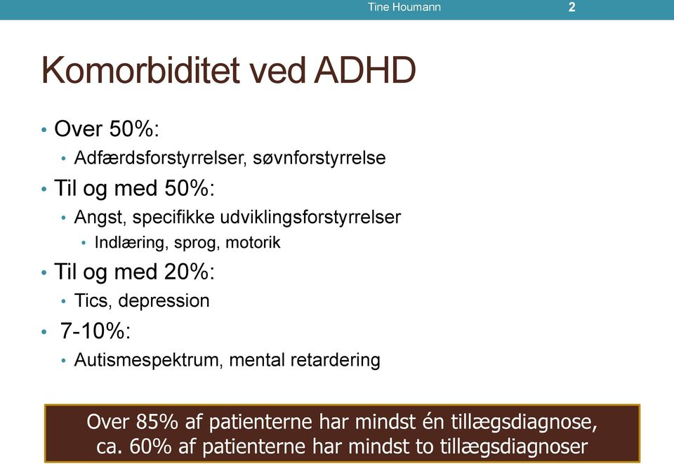og med 20%: Tics, depression 7-10%: Autismespektrum, mental retardering Over 85% af