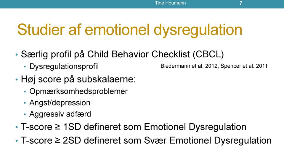 Angst/depression Aggressiv adfærd Biedermann et al. 2012, Spencer et al.