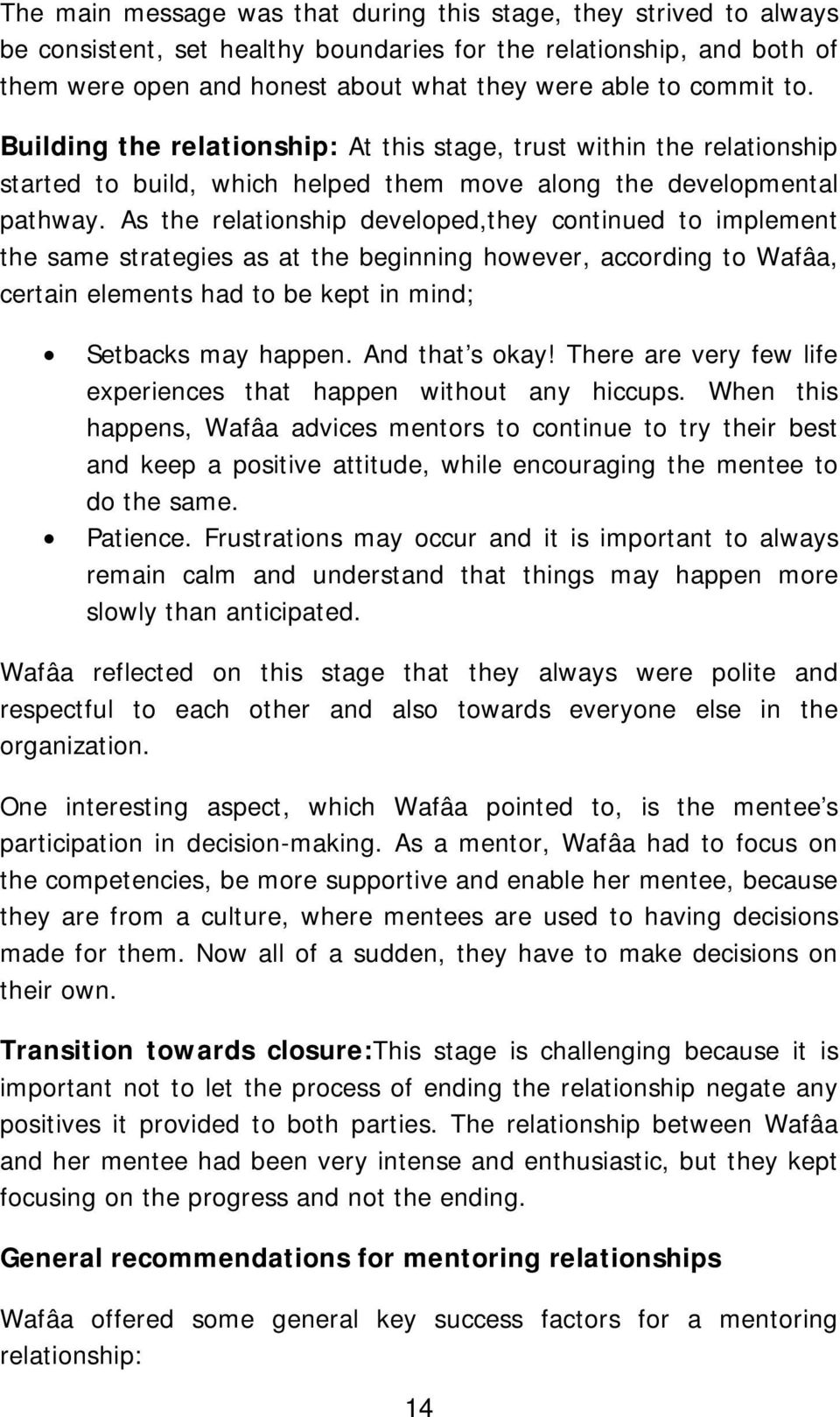 As the relationship developed,they continued to implement the same strategies as at the beginning however, according to Wafâa, certain elements had to be kept in mind; Setbacks may happen.
