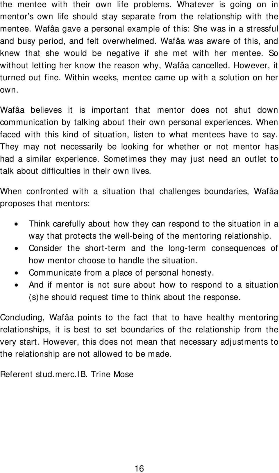 So without letting her know the reason why, Wafâa cancelled. However, it turned out fine. Within weeks, mentee came up with a solution on her own.