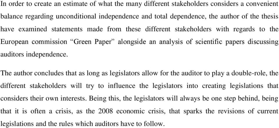 The author concludes that as long as legislators allow for the auditor to play a double-role, the different stakeholders will try to influence the legislators into creating legislations that